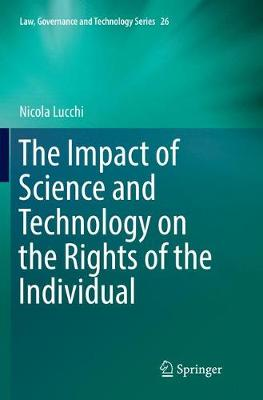 The Impact of Science and Technology on the Rights of the Individual - Law, Governance and Technology Series 26 (Paperback)