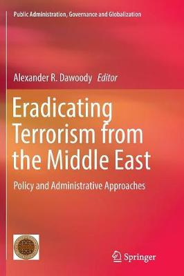 Eradicating Terrorism from the Middle East: Policy and Administrative Approaches - Public Administration, Governance and Globalization 17 (Paperback)