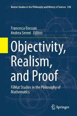 Objectivity, Realism, and Proof: FilMat Studies in the Philosophy of Mathematics - Boston Studies in the Philosophy and History of Science 318 (Paperback)