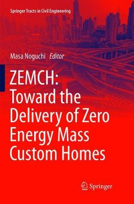 ZEMCH: Toward the Delivery of Zero Energy Mass Custom Homes - Springer Tracts in Civil Engineering (Paperback)
