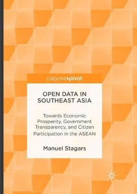 Open Data in Southeast Asia: Towards Economic Prosperity, Government Transparency, and Citizen Participation in the ASEAN (Paperback)
