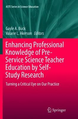 Enhancing Professional Knowledge of Pre-Service Science Teacher Education by Self-Study Research: Turning a Critical Eye on Our Practice - ASTE Series in Science Education (Paperback)