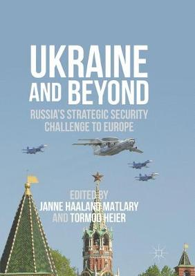 Ukraine and Beyond: Russia's Strategic Security Challenge to Europe (Paperback)