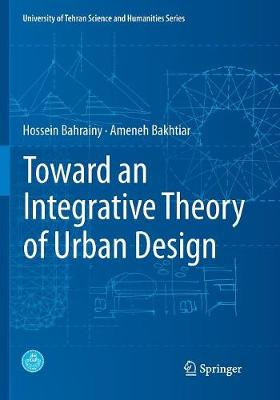 Toward an Integrative Theory of Urban Design - University of Tehran Science and Humanities Series (Paperback)