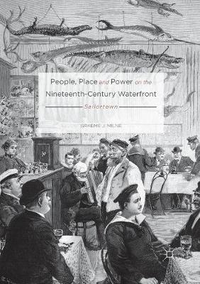 People, Place and Power on the Nineteenth-Century Waterfront: Sailortown (Paperback)