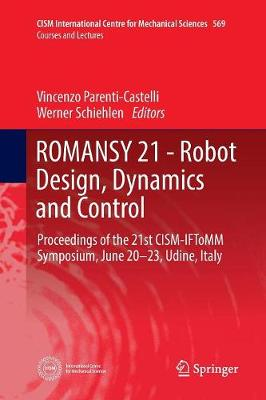ROMANSY 21 - Robot Design, Dynamics and Control: Proceedings of the 21st CISM-IFToMM Symposium, June 20-23, Udine, Italy - CISM International Centre for Mechanical Sciences 569 (Paperback)