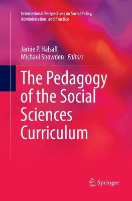 The Pedagogy of the Social Sciences Curriculum - International Perspectives on Social Policy, Administration, and Practice (Paperback)