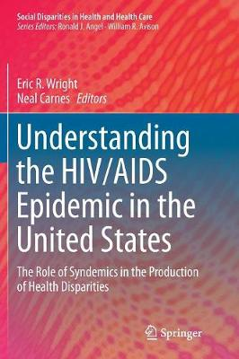 Understanding the HIV/AIDS Epidemic in the United States: The Role of Syndemics in the Production of Health Disparities - Social Disparities in Health and Health Care (Paperback)