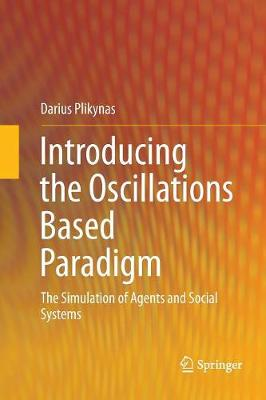 Introducing the Oscillations Based Paradigm: The Simulation of Agents and Social Systems (Paperback)