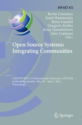 Open Source Systems: Integrating Communities: 12th IFIP WG 2.13 International Conference, OSS 2016, Gothenburg, Sweden, May 30 - June 2, 2016, Proceedings - IFIP Advances in Information and Communication Technology 472 (Paperback)
