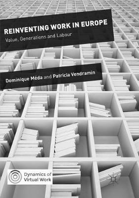Reinventing Work in Europe: Value, Generations and Labour - Dynamics of Virtual Work (Paperback)