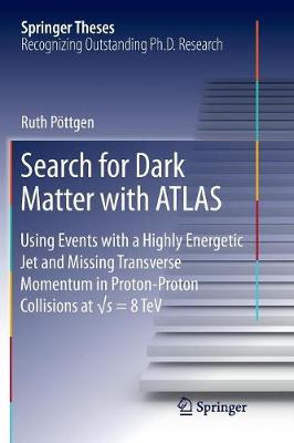 Search for Dark Matter with ATLAS: Using Events with a Highly Energetic Jet and Missing Transverse Momentum in Proton-Proton Collisions at  s = 8 TeV - Springer Theses (Paperback)