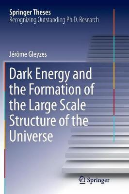 Dark Energy and the Formation of the Large Scale Structure of the Universe - Springer Theses (Paperback)