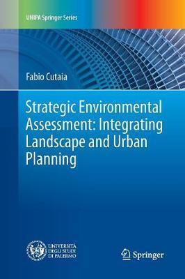 Strategic Environmental Assessment: Integrating Landscape and Urban Planning - UNIPA Springer Series (Paperback)