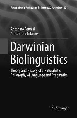 Darwinian Biolinguistics: Theory and History of a Naturalistic Philosophy of Language and Pragmatics - Perspectives in Pragmatics, Philosophy & Psychology 12 (Paperback)