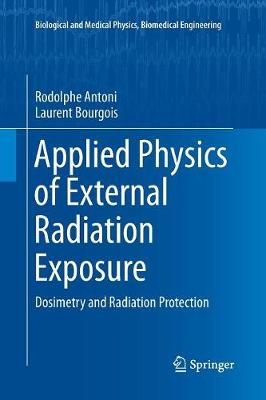 Applied Physics of External Radiation Exposure: Dosimetry and Radiation Protection - Biological and Medical Physics, Biomedical Engineering (Paperback)