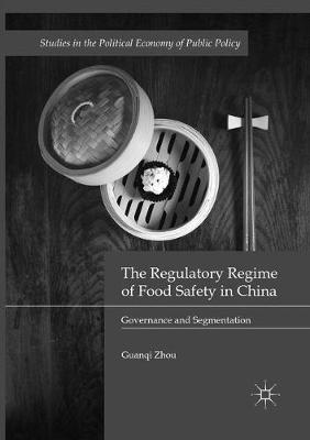 The Regulatory Regime of Food Safety in China: Governance and Segmentation - Studies in the Political Economy of Public Policy (Paperback)