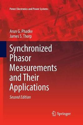Synchronized Phasor Measurements and Their Applications - Power Electronics and Power Systems (Paperback)