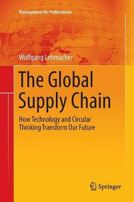 The Global Supply Chain: How Technology and Circular Thinking Transform Our Future - Management for Professionals (Paperback)