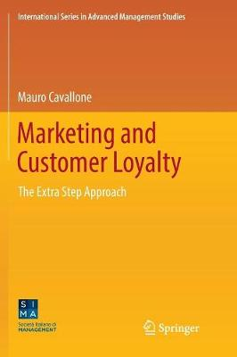Marketing and Customer Loyalty: The Extra Step Approach - International Series in Advanced Management Studies (Paperback)