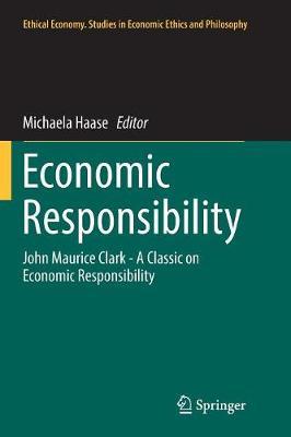 Economic Responsibility: John Maurice Clark - A Classic on Economic Responsibility - Ethical Economy 53 (Paperback)