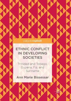 Ethnic Conflict in Developing Societies: Trinidad and Tobago, Guyana, Fiji, and Suriname (Paperback)