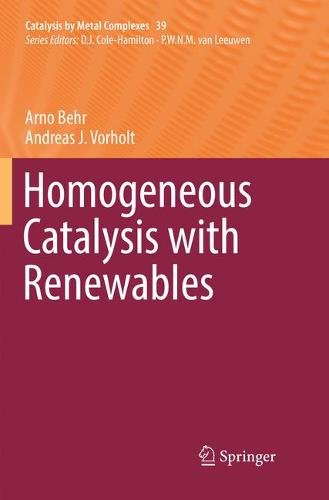 Homogeneous Catalysis with Renewables - Catalysis by Metal Complexes 39 (Paperback)
