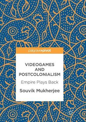 Videogames and Postcolonialism: Empire Plays Back (Paperback)