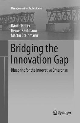 Bridging the Innovation Gap: Blueprint for the Innovative Enterprise - Management for Professionals (Paperback)