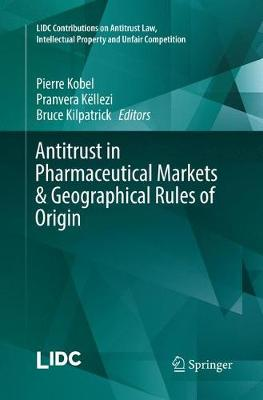 Antitrust in Pharmaceutical Markets & Geographical Rules of Origin - LIDC Contributions on Antitrust Law, Intellectual Property and Unfair Competition (Paperback)