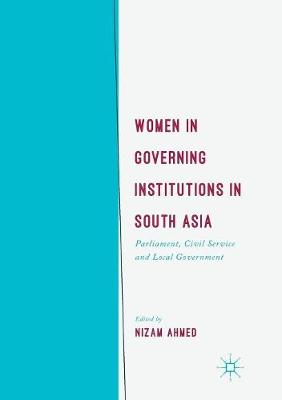 Women in Governing Institutions in South Asia: Parliament, Civil Service and Local Government (Paperback)
