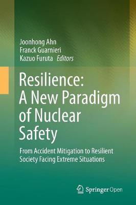 Resilience: A New Paradigm of Nuclear Safety: From Accident Mitigation to Resilient Society Facing Extreme Situations (Paperback)