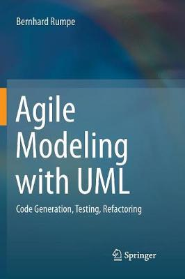 Agile Modeling with UML: Code Generation, Testing, Refactoring (Paperback)