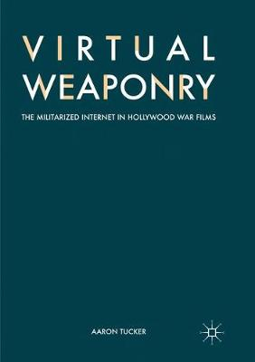 Virtual Weaponry: The Militarized Internet in Hollywood War Films (Paperback)