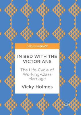 In Bed with the Victorians: The Life-Cycle of Working-Class Marriage (Paperback)
