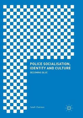 Police Socialisation, Identity and Culture: Becoming Blue (Paperback)