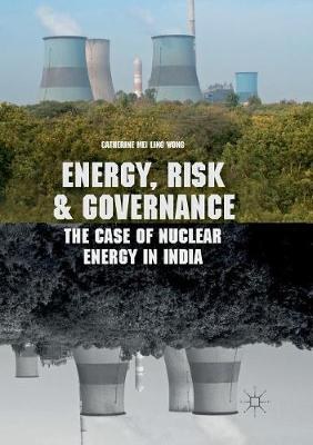 Energy, Risk and Governance: The Case of Nuclear Energy in India (Paperback)