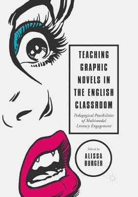 Teaching Graphic Novels in the English Classroom: Pedagogical Possibilities of Multimodal Literacy Engagement (Paperback)