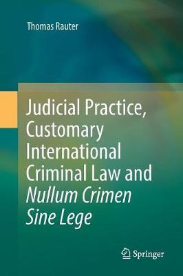 Judicial Practice, Customary International Criminal Law and Nullum Crimen Sine Lege (Paperback)