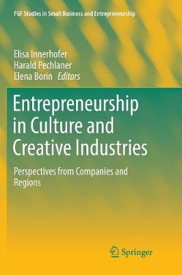 Entrepreneurship in Culture and Creative Industries: Perspectives from Companies and Regions - FGF Studies in Small Business and Entrepreneurship (Paperback)