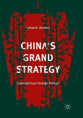 China's Grand Strategy: Contradictory Foreign Policy? (Paperback)