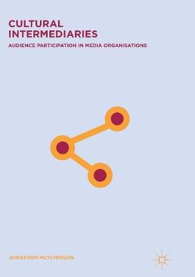 Cultural Intermediaries: Audience Participation in Media Organisations (Paperback)