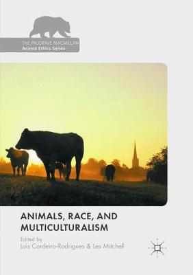 Animals, Race, and Multiculturalism - The Palgrave Macmillan Animal Ethics Series (Paperback)