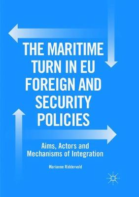 The Maritime Turn in EU Foreign and Security Policies: Aims, Actors and Mechanisms of Integration (Paperback)