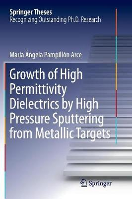 Growth of High Permittivity Dielectrics by High Pressure Sputtering from Metallic Targets - Springer Theses (Paperback)