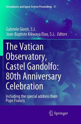 The Vatican Observatory, Castel Gandolfo: 80th Anniversary Celebration - Astrophysics and Space Science Proceedings 51 (Paperback)