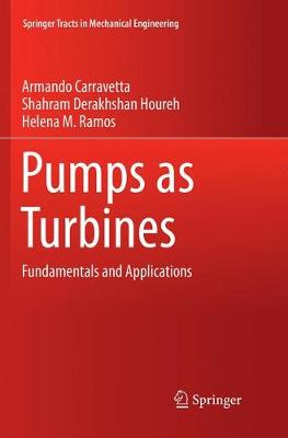 Pumps as Turbines: Fundamentals and Applications - Springer Tracts in Mechanical Engineering (Paperback)