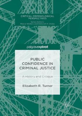 Public Confidence in Criminal Justice: A History and Critique - Critical Criminological Perspectives (Paperback)