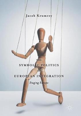 The Symbolic Politics of European Integration: Staging Europe (Paperback)