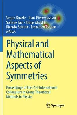 Physical and Mathematical Aspects of Symmetries: Proceedings of the 31st International Colloquium in Group Theoretical Methods in Physics (Paperback)